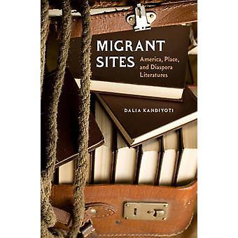 Migrant Sites - America - Place - and Diaspora Literatures by Dalia Ka