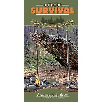 Outdoor Survival - A Guide to Staying Safe Outside by Benjamin Sobieck