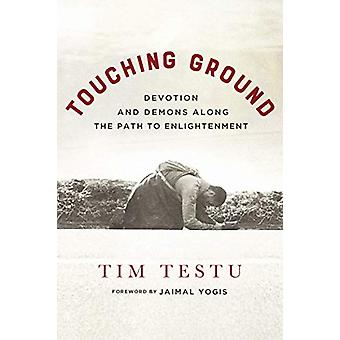 Touching Ground - Devotion and Demons Along the Path to Enlightenment