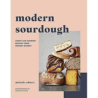 Modern Sourdough - Sweet and Savoury Recipes from Margot Bakery by Mic