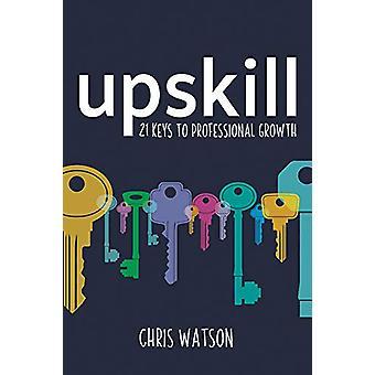 Upskill - 21 sleutels tot professionele groei door Chris Watson - 97817858335
