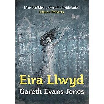 Eira Llwyd by Gareth Evans-Jones - 9781912173136 Book