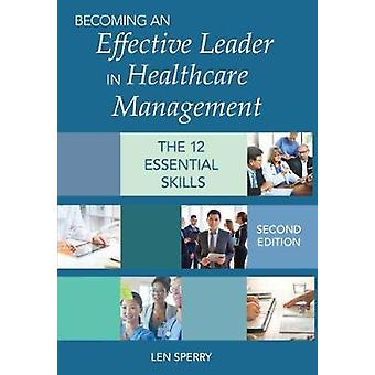 Becoming an Effective Leader in Healthcare Management - The 12 Essenti