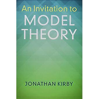 An Invitation to Model Theory by Jonathan Kirby - 9781316615553 Book
