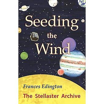 Seeding the Wind - The Stellaster Archive Volume 2 by Frances Edington