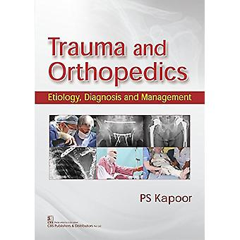 Trauma and Orthopedics - Etiology - Diagnosis and Management by P.S. K