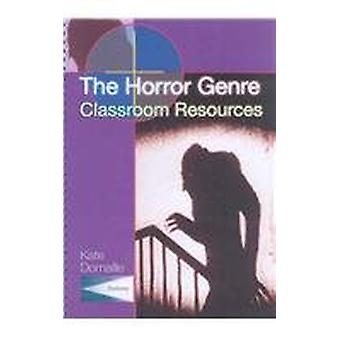 The Horror Genre - Classroom Resources by Kate Domaille - 97819036630