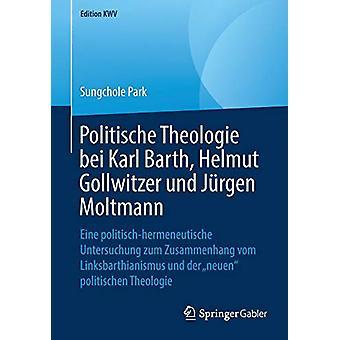 Politische Theologie Bei Karl Barth - Helmut Gollwitzer Und Jurgen Mo
