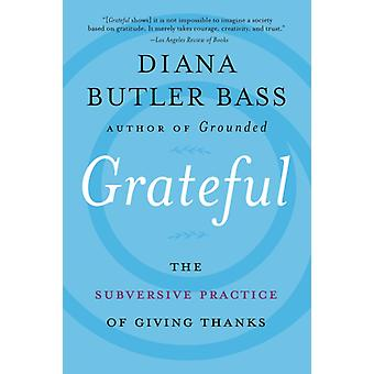 Grateful The Subversive Practice of Giving Thanks par Read par Diana Butler Bass