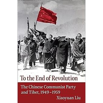 To the End of Revolution by Liu & Xiaoyuan David Dean Professor of East Asian Studies and Professor of History