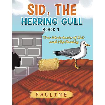 Sid the Herring Gull  Book 1  The Adventures of Sid and His Family by Pauline