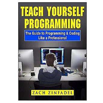 Teach Yourself Programming the Guide to Programming & Coding Like