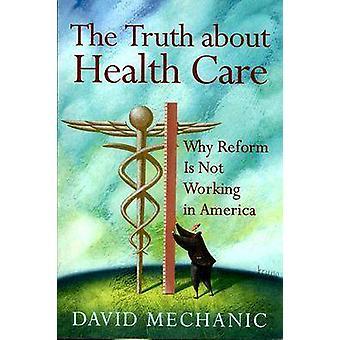 Sanningen om hälso- och sjukvård - Varför reformen inte fungerar i Amerika av
