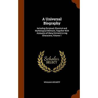 A Universal Biography - Including Scriptual - Classical and Mythologic