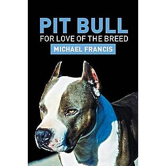 Pit Bull - For Love of the Breed by Michael Francis - 9781483684314 Bo