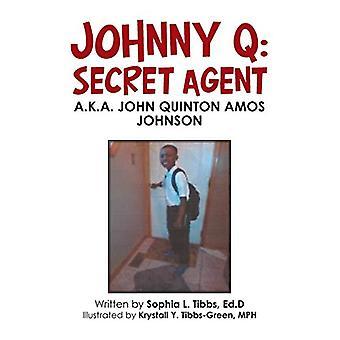 Johnny Q - Secret Agent - A.K.A. John Quinton Amos Johnson by Sophia L