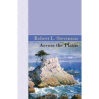Across the Plains by Robert Louis Stevenson - 9781605124827 Book