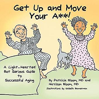 GET UP AND MOVE YOUR A**! - A Light-Hearted but Serious Guide to Succ