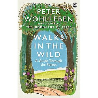 Walks in the Wild A guide through the forest with Peter Wohlleben