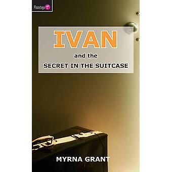 Ivan And the Secret in the Suitcase by Myrna Grant