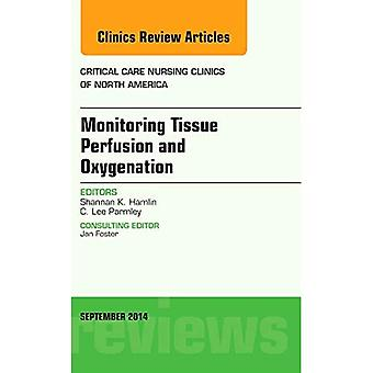 Monitoring Tissue Perfusion and Oxygenation, An Issue of Critical Nursing Clinics, 1e (The Clinics: Nursing)