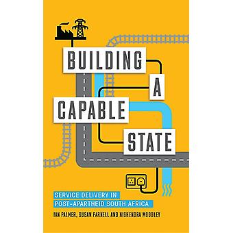 Building a Capable State Service Delivery in PostApartheid South Africa