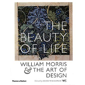 Die Schönheit des Lebens - William Morris und die Kunst des Designs von Diane Wag