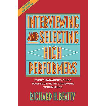 Interviewing and Selecting High Performers - Every Manager's Guide to