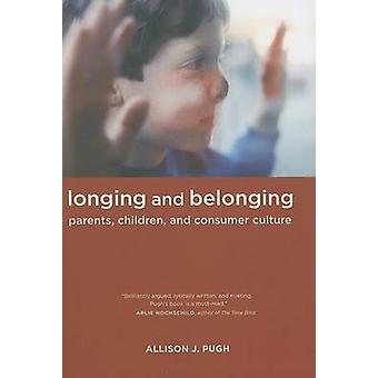 Longing and Belonging - Parents - Children - and Consumer Culture by A