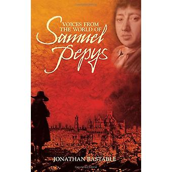 Voices from the World of Samuel Pepys by Jonathan Bastable - 97807153