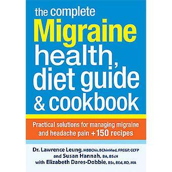 The Complete Migraine Health - Diet Guide & Cookbook - Practical Solut