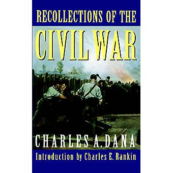 Recollections of the Civil War by Charles A. Dana - Charles E Rankin