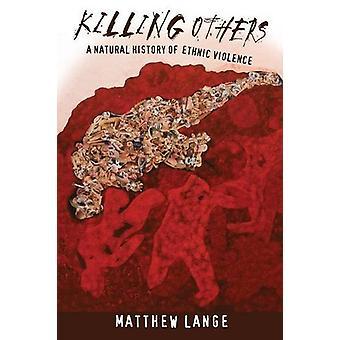 Uccidere gli altri - una storia naturale della violenza etnica da Matthew Lange