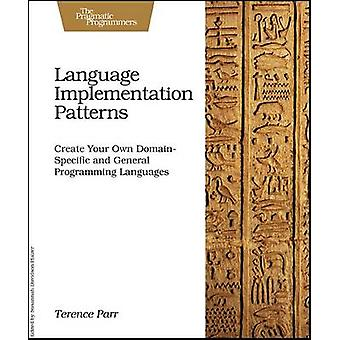 Language Implementation Patterns - Techniques for Implementing Domain-