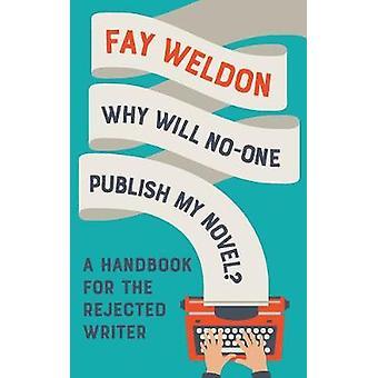 Pourquoi personne ne sera publier mon roman? -Un manuel pour l'écrivain rejeté