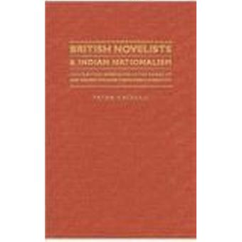 British Novelists and Indian Nationalism - Contrasting Approaches in t