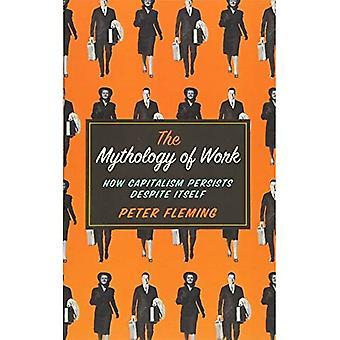 Mythologyen av arbete: hur kapitalismen kvarstår trots sig själv