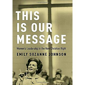 This Is Our Message - Women's Leadership in the New Christian Right by