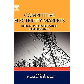 Competitive Electricity Markets Design Implementation Performance by Sioshansi & Fereidoon P.