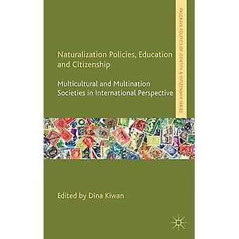 Naturalization Policies Education and Citizenship Multicultural and Multination Societies in International Perspective by Kiwan & Dina