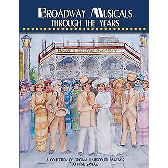 Broadway Musicals Through the Years A Collection of Original Watercolor Paintings by Savidge & John