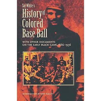 Sol Whites History of Colored Baseball with Other Documents on the Early Black Game 18861936 by White & Sol