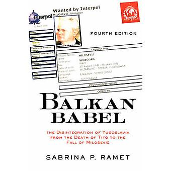 Balkan Babel  The Disintegration Of Yugoslavia From The Death Of Tito To The Fall Of Milosevic by Ramet & Sabrina Petra