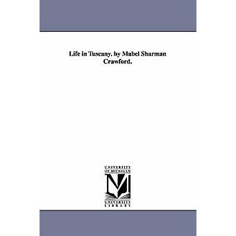 Life in Tuscany. by Mabel Sharman Crawford. by Crawford & Mabel Sharman.