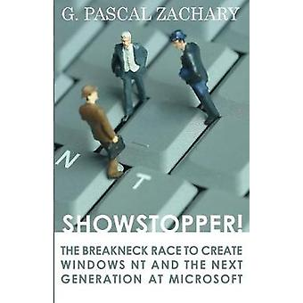 Showstopper The Breakneck Race to Create Windows NT and the Next Generation at Microsoft by Zachary & G. Pascal