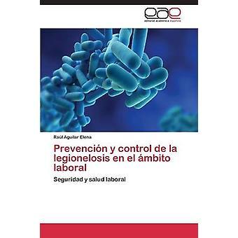 Prevencin y control de la legionelosis en el mbito laboral por Aguilar Elena Ral