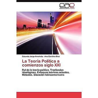 La Teoria Politica en Comienzos Siglo XXI av Arnoletto & Eduardo Jorge