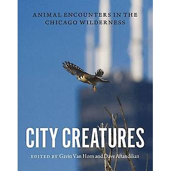 City Creatures - Animal Encounters in the Chicago Wilderness by Gavin