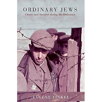 Ordinary Jews - Choice and Survival During the Holocaust by Evgeny Fin
