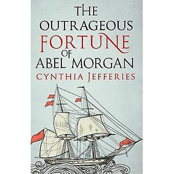 Cynthia Jefferies: The Outrageous Fortune of Abel Morgan - 97807490
